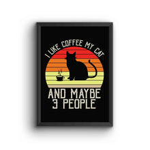 Load image into Gallery viewer, I Like My Coffee Cat And Maybe 3 People Poster Frame
