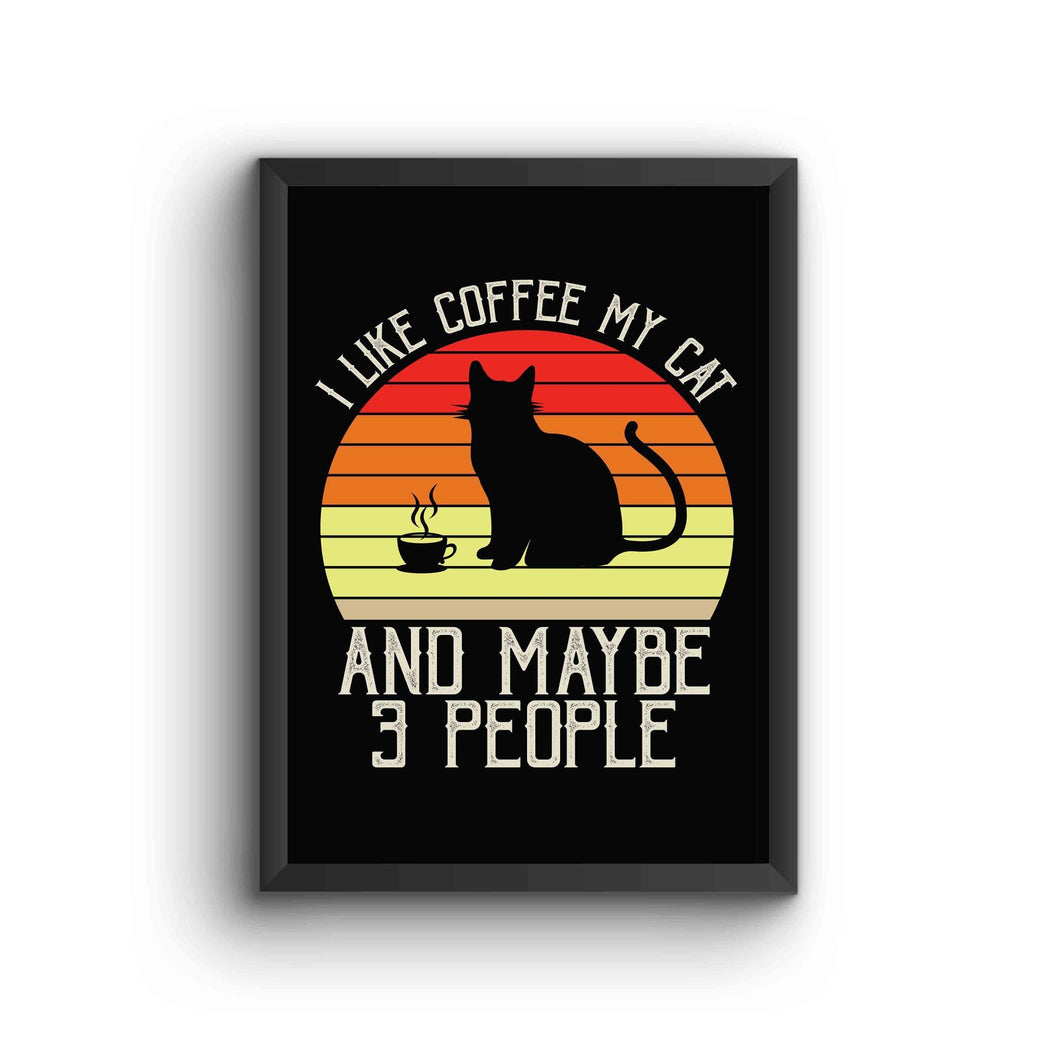 I Like My Coffee Cat And Maybe 3 People Poster Frame