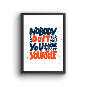 Nobody Can Do It For You Poster Frame