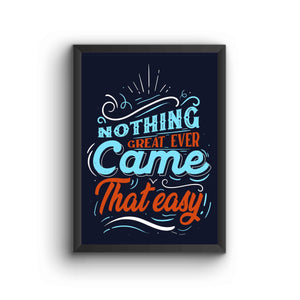 Nothing Great Ever Comes Easy Poster Frame