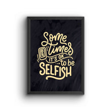 Load image into Gallery viewer, Sometime Its Okay To Be Selfish Poster Frame