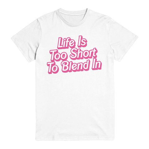 Life Is Too Short To Blend In Unisex Tee