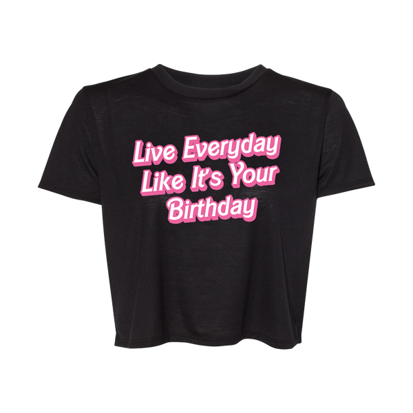Live Everyday Like It's Your Birthday Cropped Tee