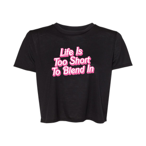 Life Is Too Short To Blend In Cropped Tee