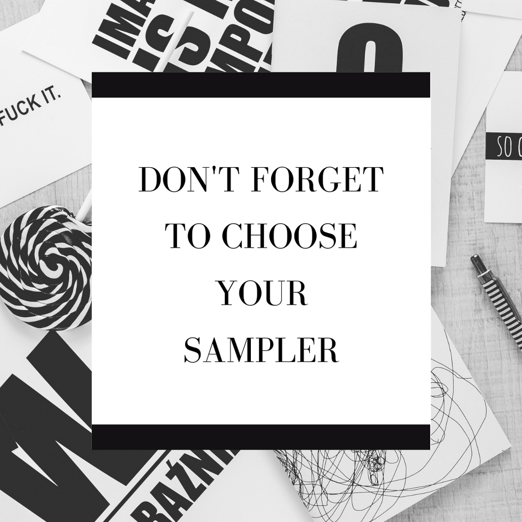 DON'T FORGET TO CHOOSE YOUR FREE SAMPLER  (ONE PER ORDER)