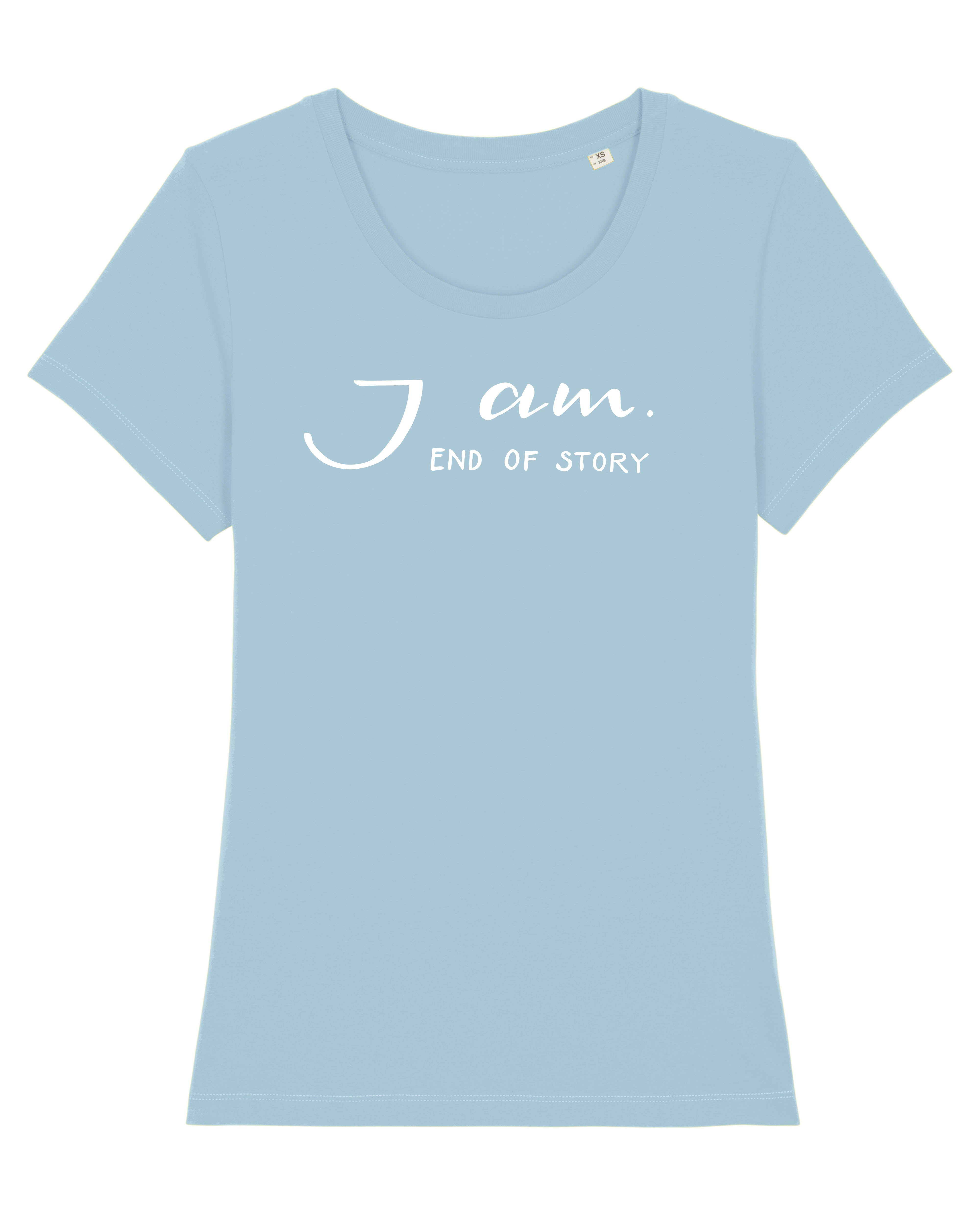 T-Shirt I am - End of Story