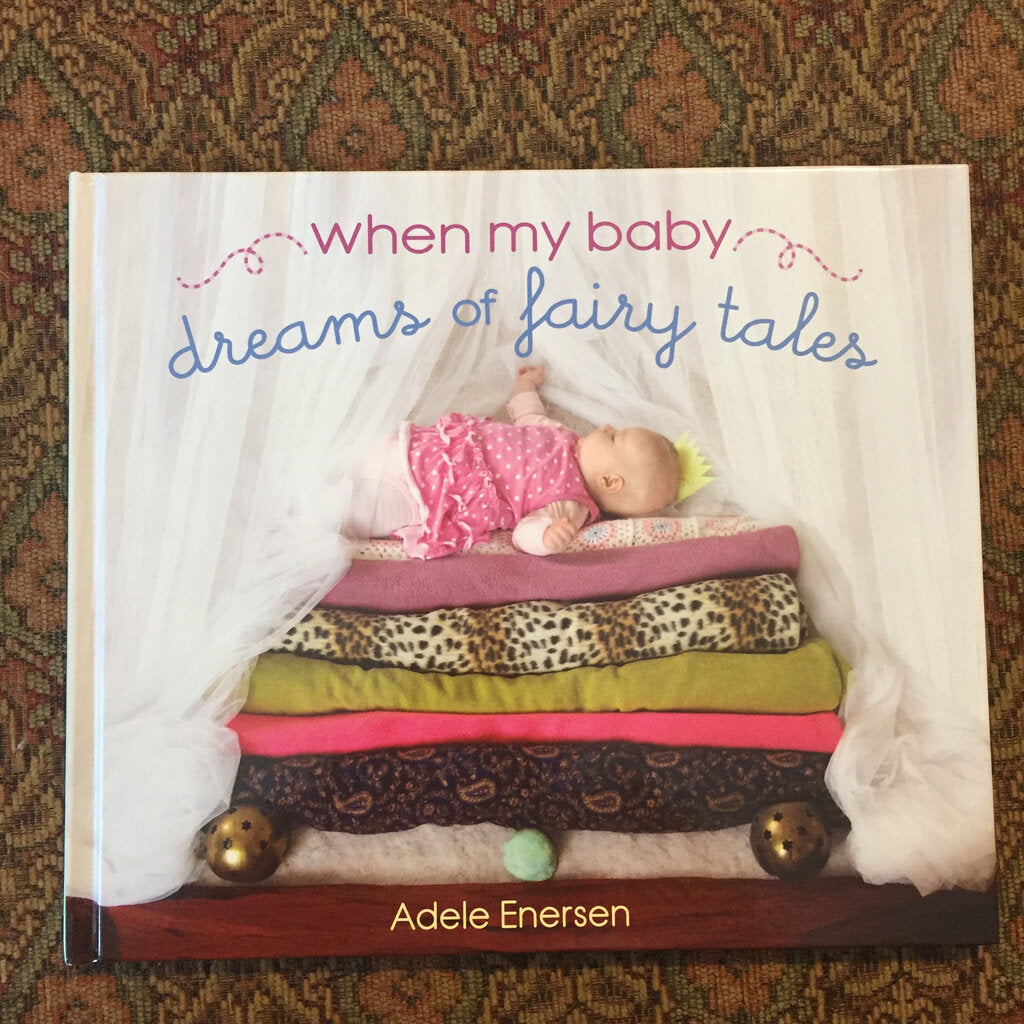 When My Baby Dreams of Fairy Tales (Adele Enersen) -hardcover