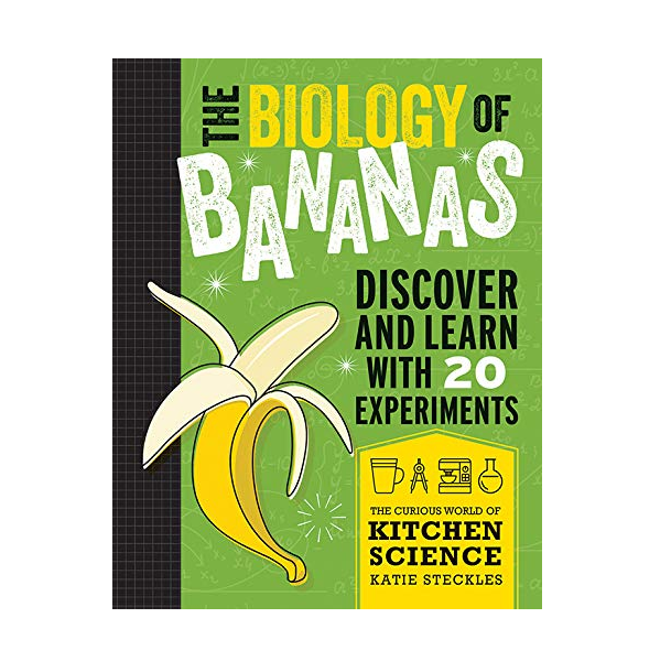 The Biology of Bananas discover and learn with 22 experiments