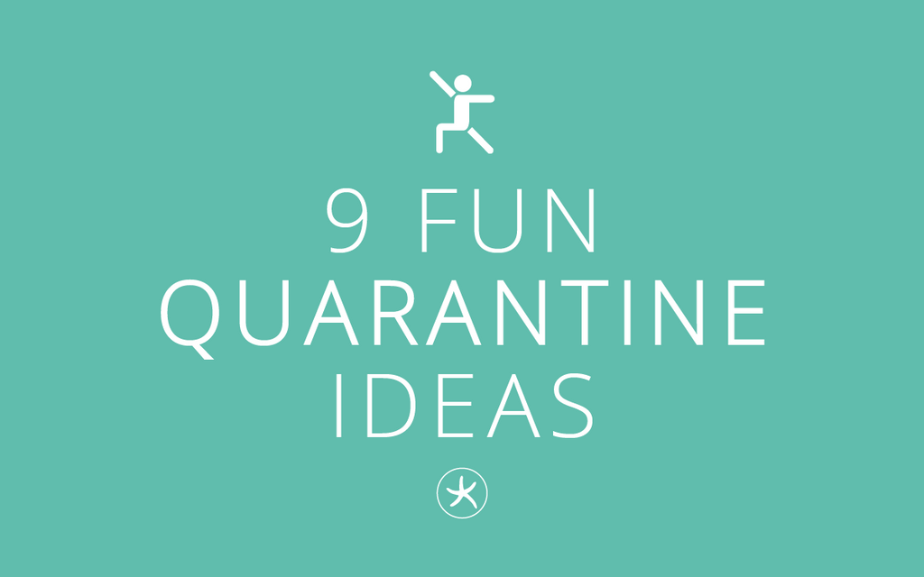 9 Fun Quarantine Ideas Provided by You