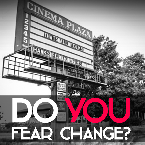 Do you fear change?