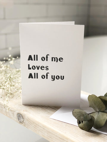 All of me loves all of you A5 print card