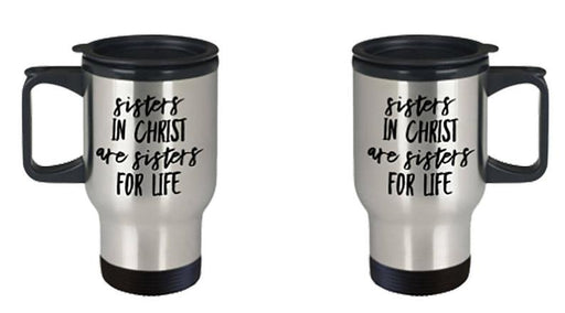 Sisters in Christ are Sisters for Life Travel Mug Best Friends Mug Girlfriends Gift Christian Gift for Women - ChristianMetro