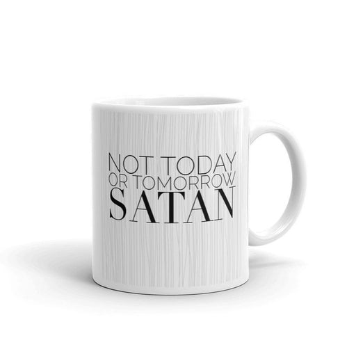 Coffee Mug - Not Today or Tomorrow Satan Mug - ChristianMetro