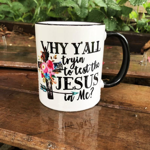 Coffee Mug - Why Ya'll Tryin to test the Jesus in Me - ChristianMetro