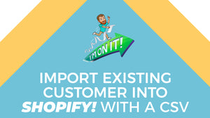 How to Import Existing Customers into Shopify by CSV
