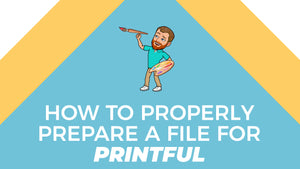 How to Properly Prepare a File for Printful