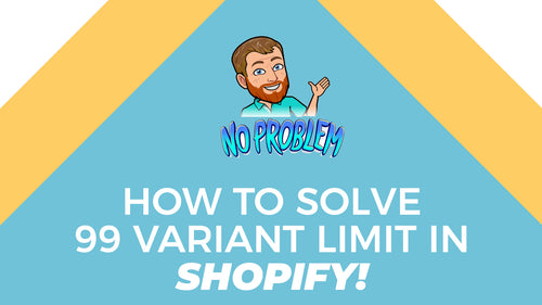 How to Avoid or Solve the 99 Variant Limit Problem inside Shopify.