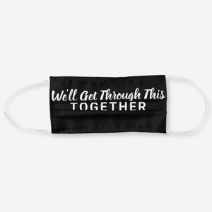 We'll Get Through This Together, Motivational Positive Words Face Mask - Reusable Cloth Cover