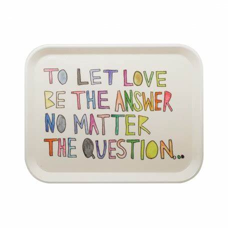 """Let Love Be The Answer No Matter the Question"" Tray"