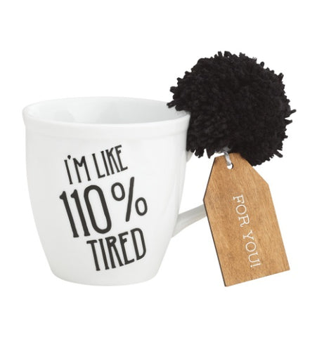"Coffee Mug ""I'm Like 110% Tired"""