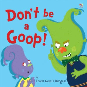 Don't Be A Goop - Frank Gelett Burgess - Derbyshire Gift Centre