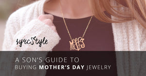A Son's Guide to Buying Mother's Day Jewelry