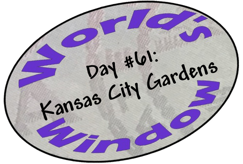 World's Window KC - Day 61 - Kansas City Gardens
