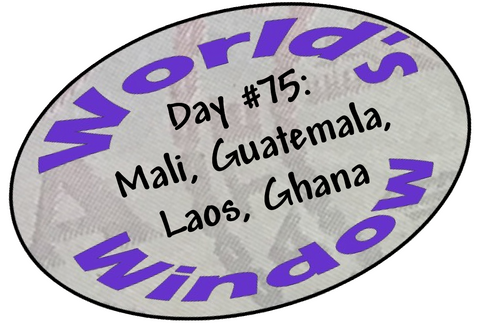 World's Window KC Passport Stamp - Day 75 - Mali, Guatemala, Laos, Ghana