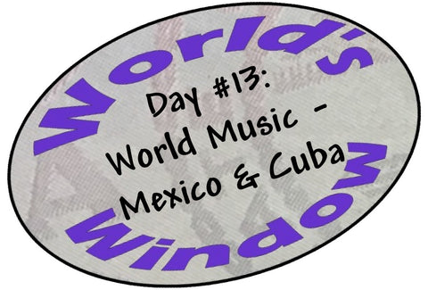 World's Window KC Passport Stamp, Day 13, World Music, Mexico and Cuba
