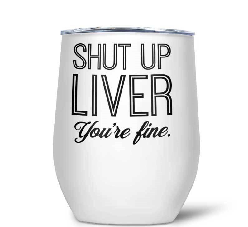 Shut Up Liver Wine Tumbler