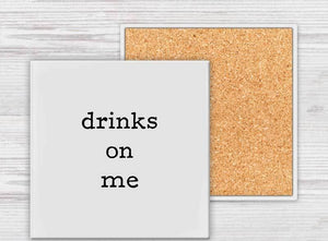 Drinks On Me Coaster