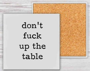 Don't Fuck Up The Table Coaster