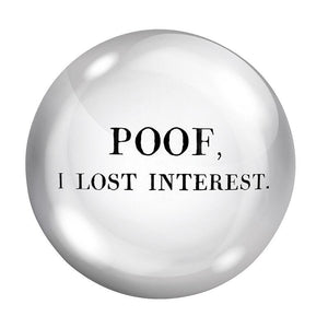 Poof I Lost Interest Paperweight