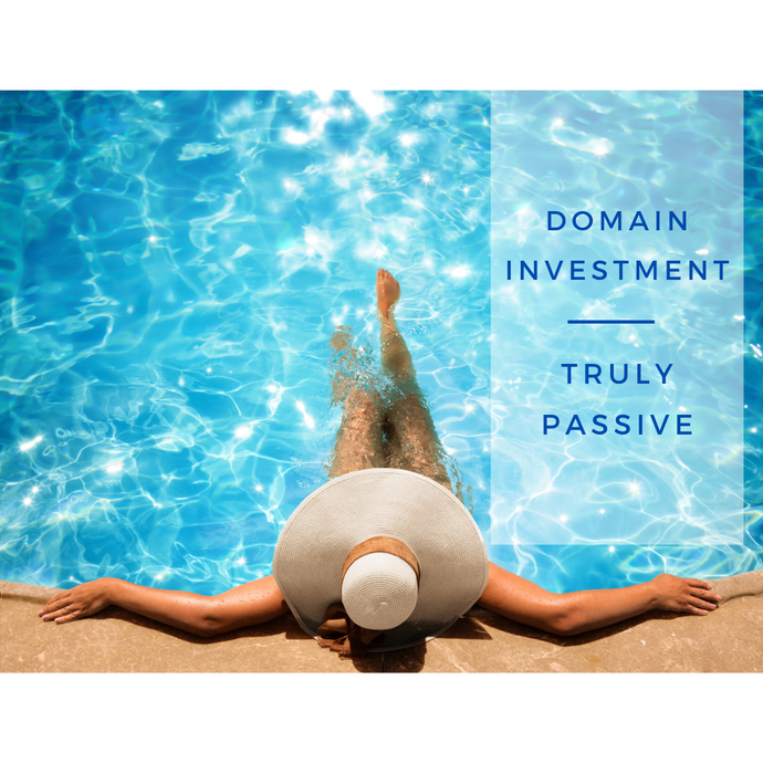 Domain Investment - Truly Passive