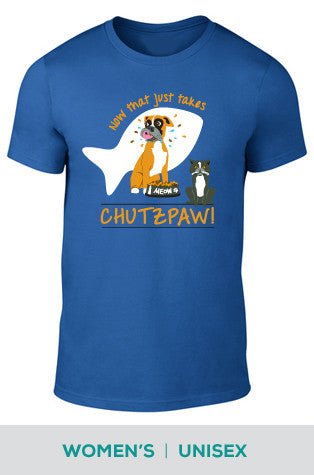 Now that Just Takes Chutzpaw Dog and Cat Cotton T-shirt