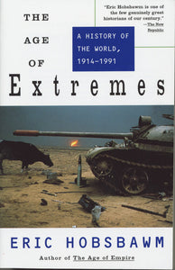 THE AGE OF EXTREMES: A HISTORY OF THE WORLD , 1914-1991 - Eric Hobsbawm