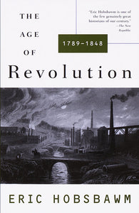 THE AGE OF REVOLUTION: 1749-1848 - Eric Hobsbawm