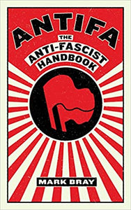 ANTIFA THE ANTI-FASCIST HANDBOOK - Mark Bray
