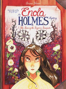 AN ENOLA HOLMES MYSTERY. THE CASE OF THE BIZARRE BOUQUETS - Serena Blasco