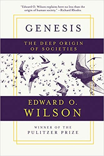 GENESIS: THE DEEP ORIGIN OF SOCIETIES - Edward O. Wilson