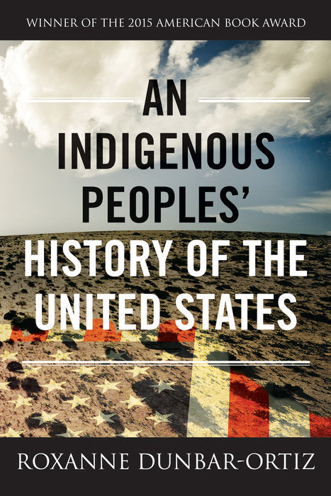 AN INDIGENOUS PEOPLE'S HISTORY OF THE UNITED STATES - Roxanne Dunbar-Ortiz
