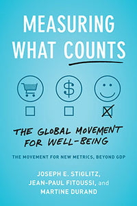 MEASURING WHAT COUNTS: THE GLOBAL MOVEMENT FOR WELL-BEING - Joseph E. Stiglitz, Jean-Paul Fitoussi, and Martine Durand