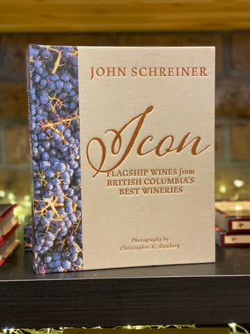 Icon: Flagship Wines from British Columbia's Best Wineries by John Schreiner
