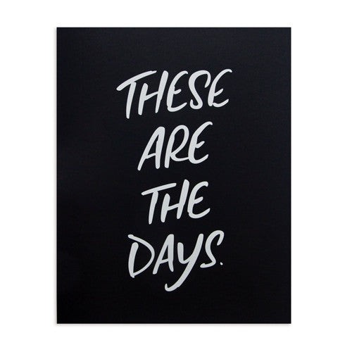 """THESE ARE THE DAYS"" PRINT"