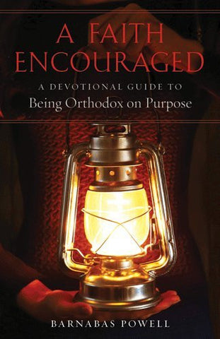 A Faith Encouraged: A Devotional Guide to Being Orthodox on Purpose Paperback – December 1, 2016  by Barnabas Powell (Author)
