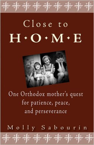 Close to Home: One Orthodox Mother's Quest for Patience, Peace and Perseverance - Paperback