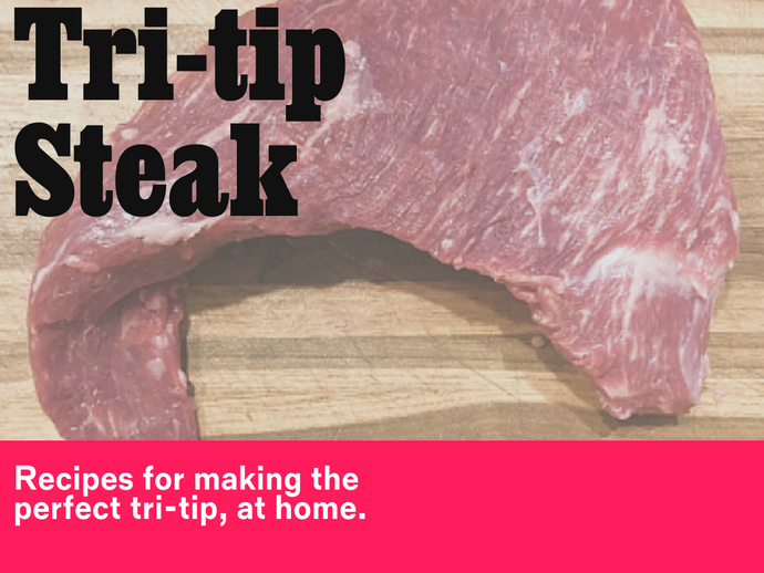 Cooking Tri-Tip, An Economical and Delicious Steak