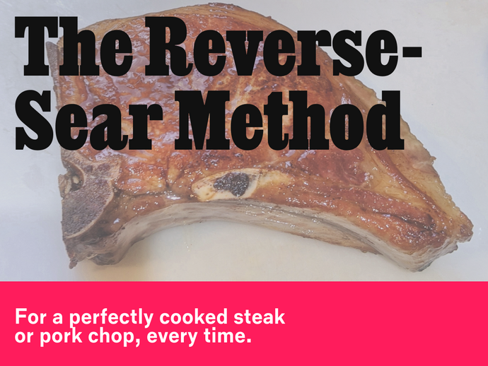 The Reverse-Sear Method, For a Perfect Steak or Pork Chop At Home