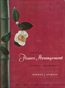 Japanese Flower Arrangement: classical and modern by Norman J. Sparnon