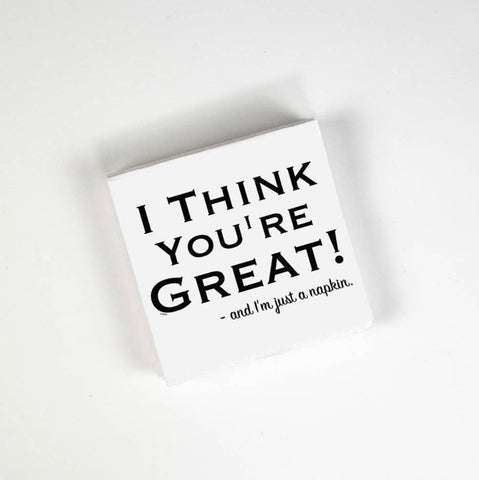 I Think You're Great- And I'm Just a Cocktail Napkin